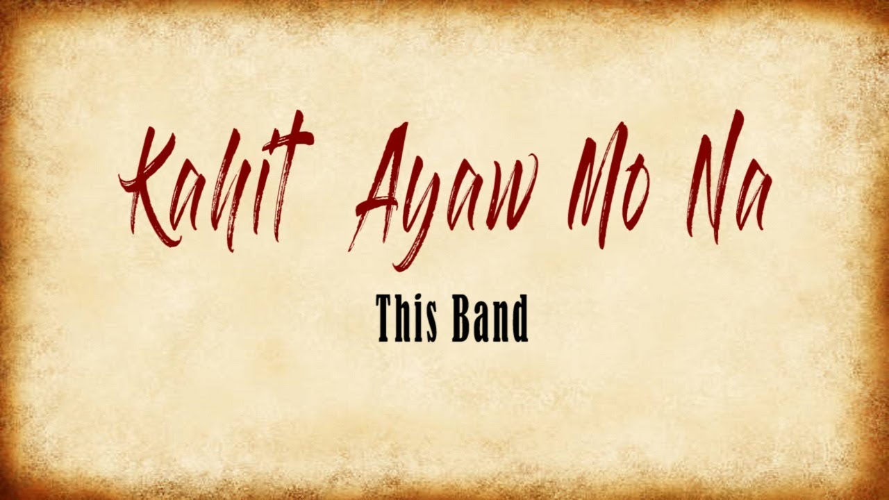 """Kahit Ayaw Mo Na Lyrics by This Band. Kahit Ayaw Mo Na is a song sung by a pop band called """"This band"""" based in the Philippines. Here is the Lyrics of Kahit Ayaw Mo Na song."""